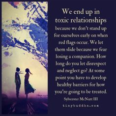 """""""We end up in toxic relationships because we don't stand up for ourselves early on when red flags occur. We let them slide because we fear losing a companion. How long do you let disrespect and neglect go? Bad Relationship, Relationship Problems, Feeling Stressed, Feeling Overwhelmed, Tiny Buddha, Live Your Truth, Daily Wisdom, Work Stress, All Is Well"""