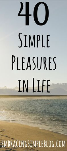 40 simple pleasures in everyday life! These are the little things you can enjoy that don't cost a thing. Visit www.embracingsimpleblog.com for the full list :)