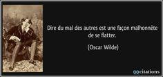 Dire du mal des autres est une façon malhonnête de se flatter. - Oscar Wilde