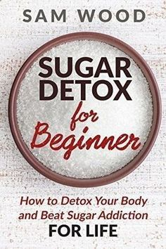 Sugar Detox: Sugar Detox for Beginner: Your Guide to Starting a 10-Day Sugar Detox (How to Detox Your Body and Beat Sugar Addiction for LIFE) by Sam Wood, www.amazon.co.uk/... #sugardetoxideas #sugardetoxfoods #sugardetoxdiet