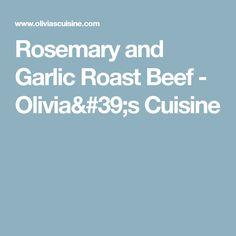 Rosemary and Garlic Roast Beef - Olivia's Cuisine