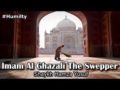 Imam Al Ghazali The Sweeper | #Humilty | Shaykh Hamza Yusuf - YouTube