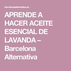 APRENDE A HACER ACEITE ESENCIAL DE LAVANDA – Barcelona Alternativa