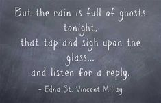 But the rain is full of ghosts tonight, that tap and sigh upon...