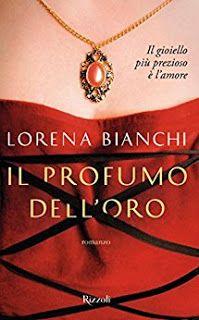 la mia biblioteca romantica: IL PROFUMO DELL'ORO di Lorena Bianchi (Rizzoli)