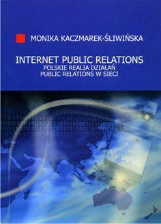 Kaczmarek-Śliwińska, M. (2010). Internet Public Relations. Polskie realia działań public relations w Sieci, Koszalin: Wydawnictwo Uczelniane Politechniki Koszalińskiej. Internet PR, public relations, social media