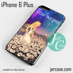 stay weird alice and wonderland Phone case for iPhone 6 Plus and other iPhone devices