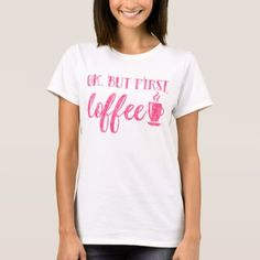 Ok but first Coffee pink funny Morning Saying T-Shirt - funny quotes fun personalize unique quote