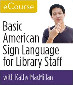 Basic American Sign Language for Library Staff--eCourse - Books / Professional Development - Books for Academic Librarians - Books for Public Librarians - eLearning - New Products - ALA Store