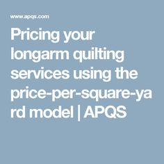 Pricing your longarm quilting services using the price-per-square-yard model | APQS