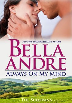 Always on my Mind - The Sullivans, Book 8 - Bella Andre - 4 stars...I enjoyed it but didn't love it.
