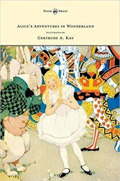 Alice's Adventures in Wonderland - Illustrated by Gertrude A. Kay: Lewis Carroll, Gertrude a. Kay: 9781473307513: Amazon.com: Books