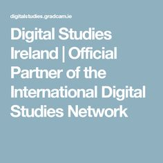 Digital Studies Ireland | Official Partner of the International Digital Studies Network
