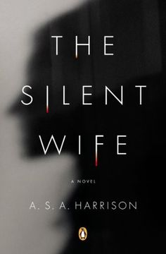 """A. S. A. Harrison, """"The Silent Wife"""": Told in alternating voices, The Silent Wife is about a marriage in the throes of dissolution, a couple headed for catastrophe, concessions that can't be made, and promises that won't be kept. - Barnes & Noble, No. 10 - July 29, 2013"""