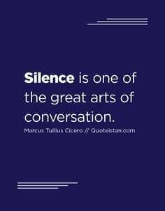 Silence is one of the great arts of conversation. Great Quotes, Me Quotes, Motivational Quotes, Inspirational Quotes, Qoutes, Art Of Silence, Silent Quotes, Law Of Attraction Quotes, Quote Board