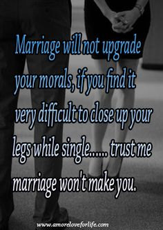 Marriage will not up grade your morals