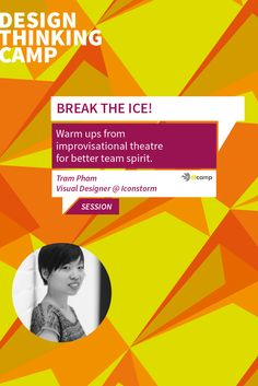 BREAK THE ICE! Warm ups from improvisational theatre for better team spirit. Tram Pham, Designerin Iconstorm