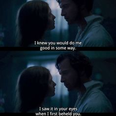 Rochester: [to Jane] I knew you would do me good in some way. I saw it in your eyes when I first beheld you. - Jane Eyre (2011)