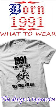 If you are Born 1991 or loves one made in 1991 . Then this shirt is for you. Cheers !!!