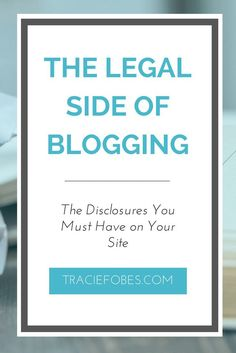 Blogging Disclsoures | Legal Side of Blogging | New Blogger | Blogging Business | Make  Money From Home via @TracieFobes