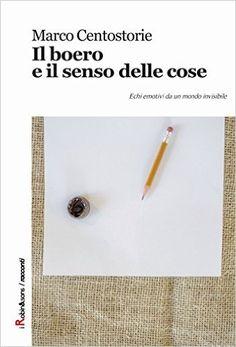 Amazon.it: Il boero e il senso delle cose - Marco Centostorie - Libri
