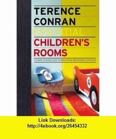 Essential Childrens Rooms (9781840915686) Terence Conran, Elizabeth Wilhide , ISBN-10: 1840915684  , ISBN-13: 978-1840915686 ,  , tutorials , pdf , ebook , torrent , downloads , rapidshare , filesonic , hotfile , megaupload , fileserve