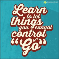 Let GO of things you cn't control
