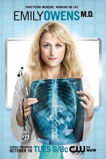 Emily Owens M.D. ~ Great NewTV Series I curse everyone involved with this for only making one season! There should have been MORE!