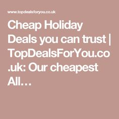 Cheap Holiday Deals you can trust | TopDealsForYou.co.uk: Our cheapest All…