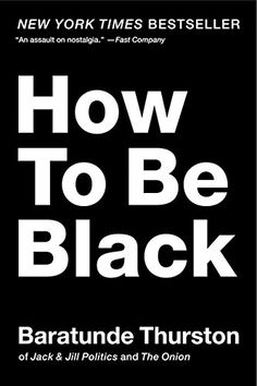 How To Be Black, 2012 The New York Times Best Sellers Politics Books winner, Baratunde Thurston #NYTime #GoodReads #Books