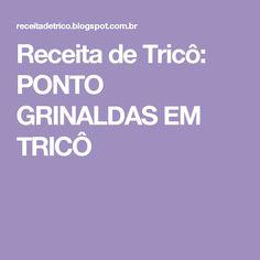 Receita de Tricô: PONTO GRINALDAS EM TRICÔ