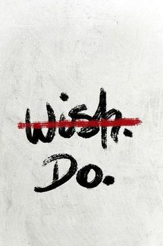 Start making your dreams come true today! Stopping wishing, start doing! :: Quotes:: Inspiration