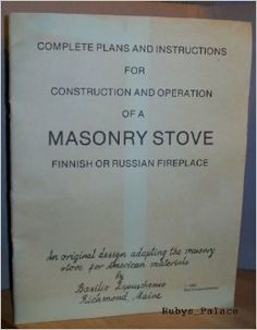 Complete plans and instructions for construction and operation of a masonry stove: Finnish or Russian fireplace