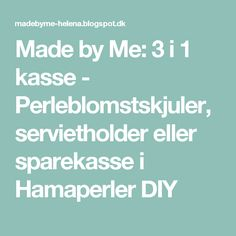 Made by Me: 3 i 1 kasse - Perleblomstskjuler, servietholder eller sparekasse i Hamaperler DIY