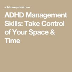 ADHD Management Skills: Take Control of Your Space & Time
