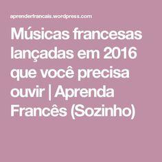 Músicas francesas lançadas em 2016 que você precisa ouvir | Aprenda Francês (Sozinho)