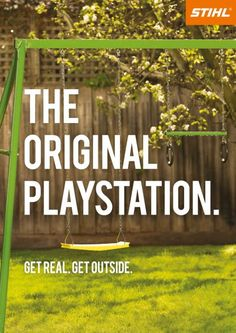 """The Original Playstation. Get real. Get outside."" - Stihl advertising"