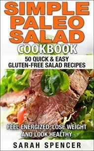 Simple Paleo Salad Cookbook: 50 Quick & Easy Gluten-free Salad Recipes by Sarah Spencer ebook deal