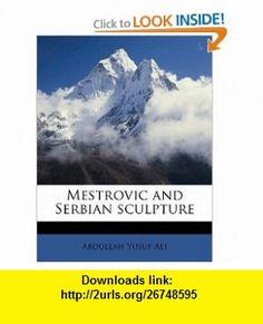 Mestrovic and Serbian sculpture (9781176830011) Abdullah Yusuf Ali , ISBN-10: 1176830015  , ISBN-13: 978-1176830011 ,  , tutorials , pdf , ebook , torrent , downloads , rapidshare , filesonic , hotfile , megaupload , fileserve