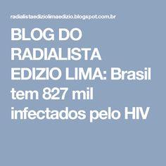 BLOG DO  RADIALISTA  EDIZIO LIMA: Brasil tem 827 mil infectados pelo HIV