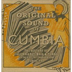 The Original Sound of Cumbia: The History of Colombian Cumbia & Porro