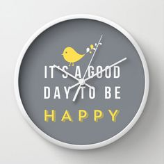 It's a good day to be happy! https://www.etsy.com/listing/177314094/happy-clock-wall-clock-nursery-wall
