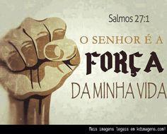O Senhor é a força da minha vida (Salmos 27:1)