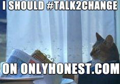 Yes you should! #Talk2Change at OnlyHonest.com! Discuss the #issues that matter to you today! #politics #environment #Congress