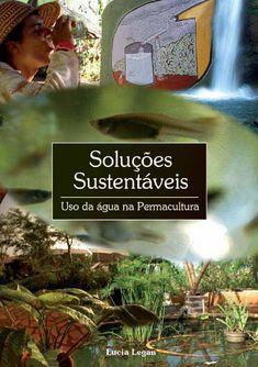 Soluções Sustentáveis - Uso da Água na Permacultura  Livro Soluções Sustentáveis - Uso da Água na Permacultura, 2º volume da coleção SOLUÇÕES SUSTENTÁVEIS.