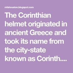 The Corinthian helmet originated in ancient Greece and took its name from the city-state known as Corinth. It was a helmet usually made of... Corinthian Helmet, City State, Antiquities, Ancient Greece, Greek, Names, Greece
