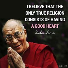 One true religion is a good heart. Keep that in mind, zealots. The torah, bible, and Koran all have love - and hate - so what you embrace speaks volumes about you and no one else
