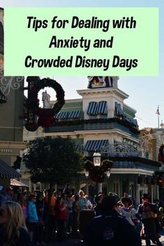 Tips for Dealing with Anxiety and Crowded Disney Days