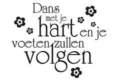 - Nieuw - Dans met je hart en je voeten zullen volgen, 60x48cm, vanaf 36,90 € Words Quotes, Sayings, Dutch Quotes, Pretty Quotes, Beautiful Words, Positive Quotes, Favorite Quotes, Texts, Lyrics