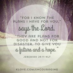 """""""For I know the plans I have for you,"""" says the Lord. """"They are plans for good and not for disaster, to give you a future and a hope."""" Jeremiah 29:11   Thank you for this beautiful reminder K-LOVE Radio!"""